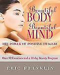 Beautiful Body, Beautiful Mind: The Power of Positive Imagery: With Over 80 Exer