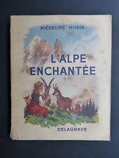 Micheline Morin L'ALPE ENCHANTÉE illustré par Pierre Rousseau DELAGRAVE 1951