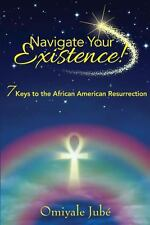 Navigate Your Existence! 7 Keys to the African American Resurrection by Jube, O