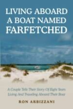 Living Aboard a Boat Named Farfetched : A Couple Tells Their Story of Eight...