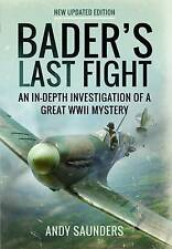 Bader's Last Fight: An in-Depth Investigation of a Great WWII Mystery, Andy Saun