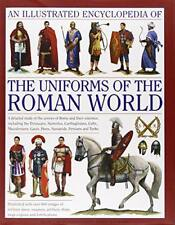 An Illustrated Encyclopedia of the Uniforms of the Roman World: A Detailed Study