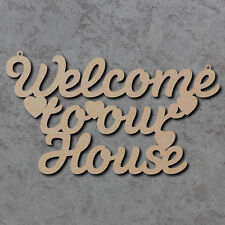 Welcome to Our House Sign - Wooden Laser Cut mdf Shape
