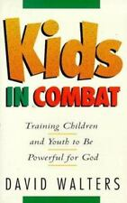Kids in Combat: Training Children and Youth to Be Powerful for God by David Walt