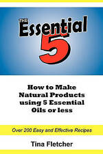 The Essential 5: How to Make Natural Products using 5 Essential Oils or Less