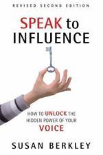 Speak to Influence: How to Unlock the Hidden Power of Your Voice by Berkley, Su