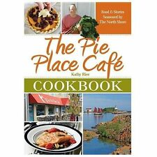 The Pie Place Cafe Cookbook, Food & Stories Seasoned by the North Shore