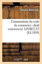 Commentaire du Code de Commerce : Droit Commercial. Livre2, T2 by Bedarride-J...