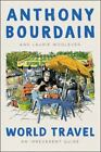 World Travel : An Irreverent Guide by Laurie Woolever and Anthony Bourdain (2020