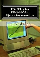 EXCEL y Las FINANZAS. Ejercicios Resueltos by P. Vidales (2014, Paperback)