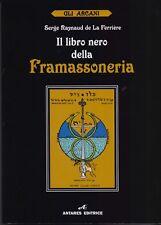 IL LIBRO NERO DELLA FRAMASSONERIA Raynaud de la Ferrière Gli Arcani Antares 2009
