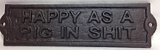 Cast Iron HAPPY AS A PIG IN S**T Plaque Country Farmhouse Sign Home Decor
