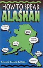 How to Speak Alaskan : Revised 2nd Edition (2015, Paperback, Revised)