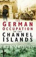 The German Occupation of the Channel Islands by Charles Cruickshank...
