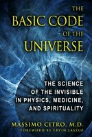 Basic Code of the Universe : The Science of the Invisible in Physics, Medicin...