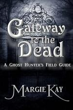 Gateway to the Dead : A Ghost Hunter's Field Guide by Margie Kay (2013,...