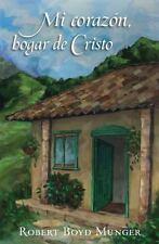 MI CORAZ=N, HOGAR DE CRISTO - MUNGER, ROBERT BOYD - NEW BOOK