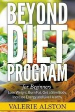 Beyond Diet Program For Beginners: Lose Weight, Burn Fat, Get a Slim Body, Incre