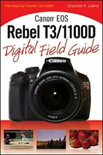 Canon EOS Rebel T3/1100D Digital Field Guide by Lowrie, Charlotte K. (Paperback)