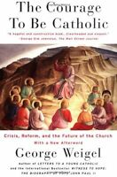 The Courage To Be Catholic: Crisis, Reform And The