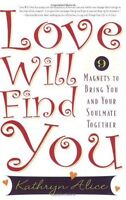 Love Will Find You: 9 Magnets to Bring You and Your Soulmate Together by Kathryn