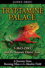 Tryptamine Palace: 5-MeO-DMT and the Sonoran Desert Toad by James Oroc