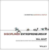 Disciplined Entrepreneurship: 24 Steps to a Successful Startup (H. 9781118692288