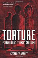 Torture: Persuasion at its Most Gruesome by Abbott, Geoffrey, NEW Book, FREE & F
