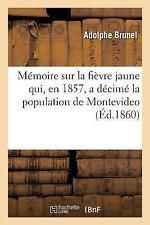 Memoire Sur la Fievre Jaune Qui, en 1857, a Decime la Population de...
