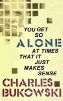 You Get So Alone At Times That It Just Makes Sense: By Charles Bukowski