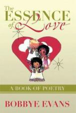 The Essence of Love : A Book of Poetry by Bobbye Evans (2013, Hardcover)