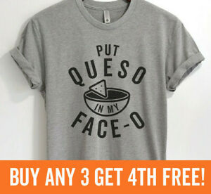 Put Queso In My Face-O Shirt Funny Party Food Shirt Unisex XS-XXL