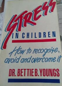 Stress In Children: How to recognise, avoid and overcome it Dr Bettie B.Youngs