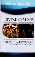 Divine Order for Spiritual Dominance by Paula A Price