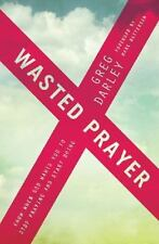 Wasted Prayer: Know When God Wants You to Stop Praying and Start Doing-ExLibrary