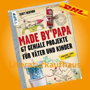 Made by Papa - Scott Bedford - Alles, nur nicht brav! Papas basteln...67 geniale