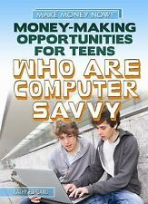 Money-Making Opportunities for Teens Who Are Computer Savvy (Make Mone-ExLibrary