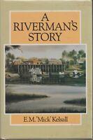 AUSTRALIAN BIOGRAPHY /  E M MICK KELSALL , A RIVERMAN'S STORY 1ST ED 1986