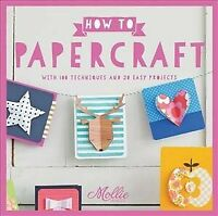 How to Craft With Paper : With over 50 Techniques and 20 Easy Projects, Paper...