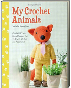 My Crochet Animals : 12 Crochet Animal Patterns with 35 Clothes & Accessories