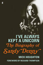 I've Always Kept a Unicorn: The Biography of Sandy Denny, Houghton, Mick, Excell
