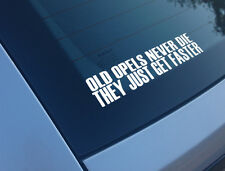 OLD OPELS NEVER DIE THEY JUST GET FASTER FUNNY CAR STICKER CORSA NOVA ASTRA GSI