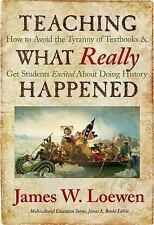 Teaching What Really Happened: How to Avoid the Tyranny of Textbooks and Get Stu