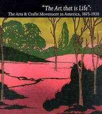 Book - The Art That Is Life : The Arts and Crafts Movement in America, 1875-1920