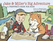 Jake and Miller's Big Adventure: A Prepper's Book for Kids, Carr, Bernie