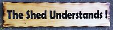 The Shed Understands! Rustic Pine Timber Sign