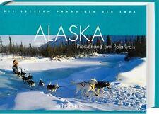 Die letzten Paradiese der Erde. Alaska von Christian Heeb, Dieter Kreutzkamp und Udo Bernhart (2006, Gebunden)