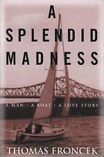 A Splendid Madness: A Man, a Boat, a Love Story by Thomas Froncek