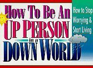 How to Be an Up Person in a Down World: How to Sto