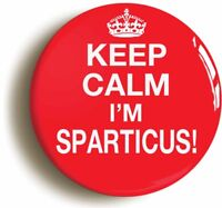 KEEP CALM I'M SPARTICUS BADGE BUTTON PIN (Size is 1inch/25mm diameter) FUNNY
